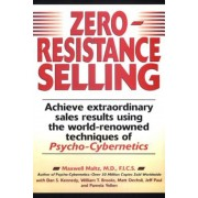 Zero-Resistance Selling: Achieve Extraordinary Sales Results Using World Renowned Techqs Psycho Cyberneti, Paperback