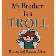 My Brother is a Troll, Hardcover/Joey Acker