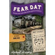 Fear Dat New Orleans: A Guide to the Voodoo, Vampires, Graveyards & Ghosts of the Crescent City, Paperback/Michael Murphy
