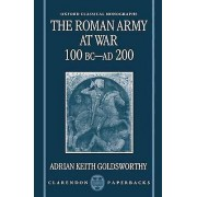 Army The Roman Army at War 100 BC AD 200 by Adrian Keith Goldsworthy