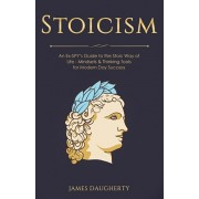 Stoicism: An Ex-SPY's Guide to the Stoic Way of Life - Mindsets & Thinking Tools For Modern Day Success, Paperback/James Daugherty