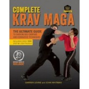 Complete Krav Maga The Ultimate Guide to Over 250 Self-Defense and Combative Techniques