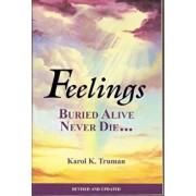 Feelings Buried Alive Never Die--, Paperback/Karol K. Truman