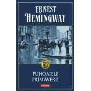 Puhoaiele Primaverii - Ernest Hemingway