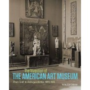 The Invention of the American Art Museum by Kathleen Curran