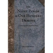 The Night Parade of One Hundred Demons: A Field Guide to Japanese Yokai, Paperback/Matthew Meyer