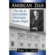 American Zeus: The Life of Alexander Pantages, Theater Mogul