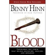 The Blood: Experience the Power That Brings Salvation, Healing, and Miracles, Paperback/Benny Hinn