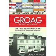 Jacques and Jacqueline Groag, Architect and Designer: Two Hidden Figures of the Viennese Modern Movement, Hardcover/Ursula Prokop