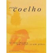 La raul Piedra am sezut si-am plans/Paulo Coelho