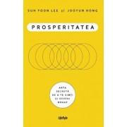 Prosperitatea. Cum sa te imbogatesti si sa te simti bogat/Suh Yoon Lee, Jooyun Hong