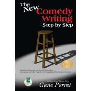 The New Comedy Writing Step by Step: Revised and Updated with Words of Instruction, Encouragement, and Inspiration from Legends of the Comedy Professi, Paperback