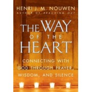 The Way of the Heart: Connecting with God Through Prayer, Wisdom, and Silence, Paperback