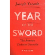 Year of the Sword - The Assyrian Christian Genocide -- A History (Yacoub Joseph)(Cartonat) (9781849046428)