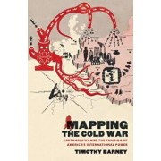 Mapping the Cold War: Cartography and the Framing of America's International Power, Paperback/Timothy Barney