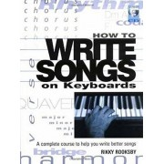 How to Write Songs on Keyboards: A Complete Course to Help You Write Better Songs [With CD], Paperback