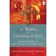 The Matrix of Christian Ethics: Integrating Philosophy and Moral Theology in a Postmodern Context, Paperback/Patrick Nullens