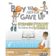 Stephen Curry: The Children's Book: The Boy Who Never Gave Up, Paperback/Anthony Curcio