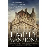 Empty Mansions: The Mysterious Life of Huguette Clark and the Spending of a Great American Fortune, Hardcover/Bill Dedman