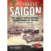 Target Saigon: The Fall of South Vietnam: Volume 2: The Beginning of the End, January 1974 - March 1975