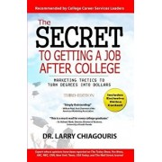 The Secret to Getting a Job After College: Marketing Tactics to Turn Degrees Into Dollars, Paperback/Dr Larry Chiagouris