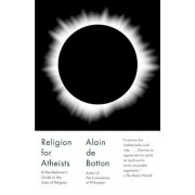 Religion for Atheists: A Non-Believer's Guide to the Uses of Religion, Paperback
