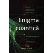 Enigma cuantica - fizica intalneste constiinta