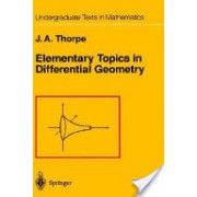 Elementary Topics in Differential Geometry (Thorpe John A.)(Cartonat) (9780387903576)
