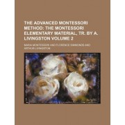 The Advanced Montessori Method Volume 2; The Montessori Elementary Material, Tr. by A. Livingston