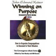 Winning on Purpose: How to Organize Congregations to Succeed in Their Mission, Paperback