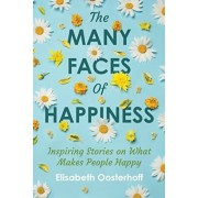 The MANY FACES of HAPPINESS: Inspiring Stories on What Makes People Happy, Paperback/Elisabeth Oosterhoff