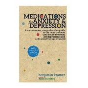 Medications for Anxiety & Depression: A No-Nonsense, Comprehensive Guide to the Most Common (and Not So Common) Antidepressants and Anti-Anxiety Drugs, Paperback/Benjamin Kramer
