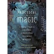 Practical Magic: A Beginner's Guide to Crystals, Horoscopes, Psychics, and Spells, Hardcover/Nikki Van De Car