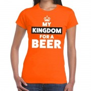 Bellatio Decorations Oranje My kingdom for a beer t-shirt dames