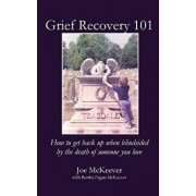 Grief Recovery 101: How to Get Back Up When Blindsided by the Death of Someone You Love, Paperback/Joe McKeever