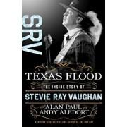 Texas Flood: The Inside Story of Stevie Ray Vaughan, Hardcover/Alan Paul