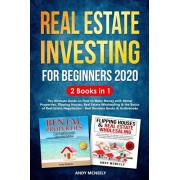 Real Estate Investing for Beginners 2020: 2 Books in 1 - The Ultimate Guide on How to Make Money with Rental Properties, Flipping Houses, Real Estate, Paperback/Andy McNeely
