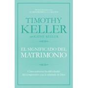 El Significado del Matrimonio: Como Enfrentar Las Dificultades del Compromiso Con La Sabiduria de Dios, Paperback/Timothy Keller
