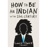 How to Be an Indian in the 21st Century: Continuing the Oral Tradition: Tales of an Iroquois Storyteller, Paperback