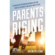Parents Rising: 8 Strategies for Raising Kids Who Love God, Respect Authority, and Value What's Right, Paperback