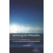 Venturing into Philosophy: An introduction to the world's great philosophers and their most influential answers to life's big questions., Paperback/Javy W. Galindo