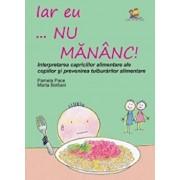 Iar eu... nu mananc! Interpretarea capriciilor alimentare ale copiilor si prevenirea tulburarilor alimentare/Pamela Pace, Marta Bottiani