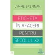 Eticheta in afaceri pentru secolul XXI - Lynne Brennan