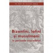 Bizantini latini si musulmani in perioada cruciadelor