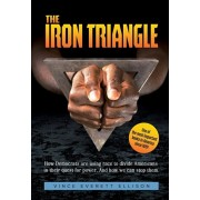 The Iron Triangle: Inside the Liberal Democrat Plan to Use Race to Divide Christians and America in their Quest for Power and How We Can, Hardcover/Vince Everett Ellison