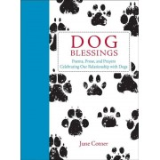 Dog Blessings: Poems, Prose, and Prayers Celebrating Our Relationship with Dogs, Hardcover