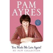 You Made Me Late Again! by Pam Ayres