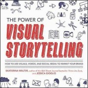Power of Visual Storytelling by Ekaterina Walter & Jessica Gioglio