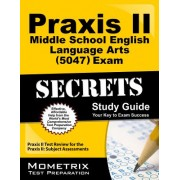 Praxis II Middle School English Language Arts (5047) Exam Secrets Study Guide: Praxis II Test Review for the Praxis II Subject Assessments