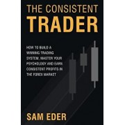 The Consistent Trader: How to Build a Winning Trading System, Master Your Psychology, and Earn Consistent Profits in the Forex Market, Paperback/Sam Eder